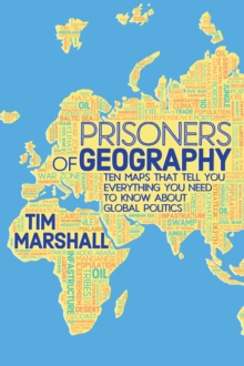 Prisoners of Geography : Ten Maps That Tell You Everything You Need to Know About Global Politics, Hardback Book