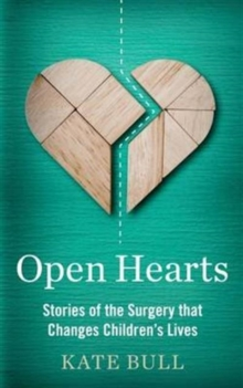 Open Hearts : Stories of the Surgery That Changes Children's Lives, Hardback Book