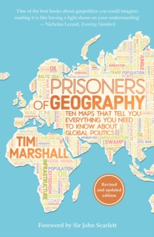 Prisoners of Geography : Ten Maps That Tell You Everything You Need to Know About Global Politics, Paperback / softback Book