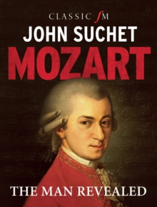 Mozart : The Man Revealed, Hardback Book