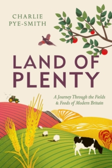 Land of Plenty : A Journey Through the Fields and Foods of Modern Britain, EPUB eBook