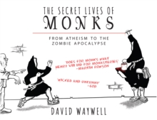 The Secret Lives of Monks : From Atheism to the Zombie Apocalypse, Paperback Book
