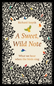 A Sweet, Wild Note : What We Hear When the Birds Sing, Hardback Book