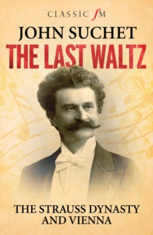 Last Waltz: The Strauss Dynasty and Vienna, Paperback Book
