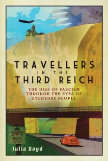 Travellers in the Third Reich : The Rise of Fascism Through the Eyes of Everyday People, Hardback Book