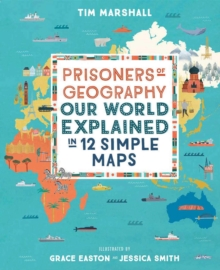Prisoners of Geography : Our World Explained in 12 Simple Maps, Hardback Book