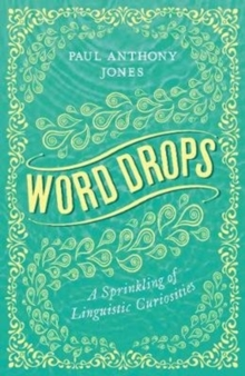Word Drops : A Sprinkling of Linguistic Curiosities, Paperback / softback Book