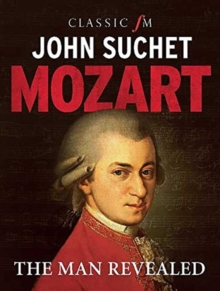 Mozart : The Man Revealed, Paperback / softback Book