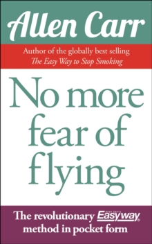 No More Fear of Flying : The Revolutionary Allen Carr's Easyway method in pocket form, Paperback / softback Book