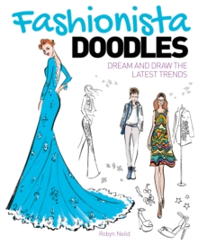 Fashionista Doodles : Dream and Draw the Latest Trends, Paperback Book