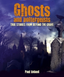 Ghosts and Poltergeists True Stories from Beyond, Paperback / softback Book
