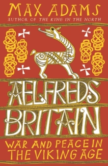Aelfred's Britain : War and Peace in the Viking Age, Hardback Book