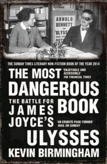The Most Dangerous Book : The Battle for James Joyce's Ulysses, Paperback Book