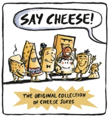Say Cheese : The Original Collection of Cheese Jokes, Hardback Book