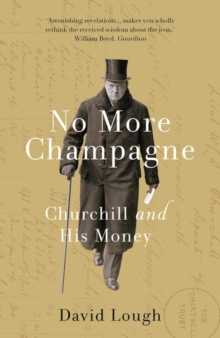 No More Champagne : Churchill and his Money, Paperback / softback Book