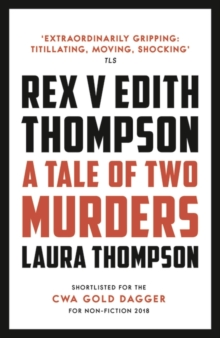 Rex v Edith Thompson : A Tale of Two Murders, Paperback / softback Book