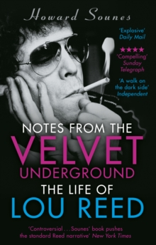 Notes from the Velvet Underground : The Life of Lou Reed, Paperback Book