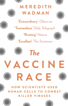 The Vaccine Race : How Scientists Used Human Cells to Combat Killer Viruses, Paperback Book