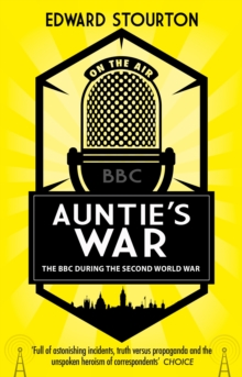 Auntie's War : The BBC during the Second World War, Paperback / softback Book