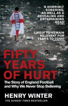 Fifty Years of Hurt : The Story of England Football and Why We Never Stop Believing, Paperback Book