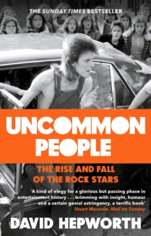 Uncommon People : The Rise and Fall of the Rock Stars 1955-1994, Paperback / softback Book
