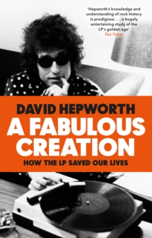 A Fabulous Creation : How the LP Saved Our Lives, Paperback / softback Book