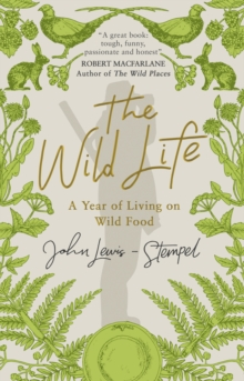 The Wild Life : A Year of Living on Wild Food, Paperback / softback Book