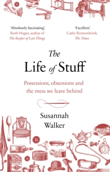 The Life of Stuff : A memoir about the mess we leave behind, Paperback / softback Book
