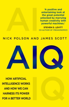 AIQ : How artificial intelligence works and how we can harness its power for a better world, Paperback / softback Book