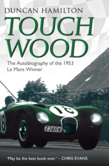 Touch Wood - The Autobiography of the 1953 Le Mans Winner, EPUB eBook