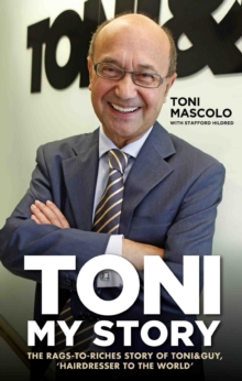 Toni: My Story : The Rags-to-Riches Story of Toni & Guy, 'Hairdresser to the World', Hardback Book