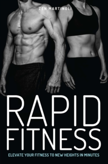 Rapid Fitness : Elevate Your Fitness to New Heights in Minutes, Paperback Book
