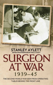 Surgeon at War 1935 - 45 : The Second World War Seen from Operating Tables Behind the Front Line, Hardback Book