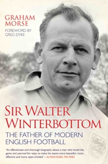 Sir Walter Winterbottom : The Father of Modern English Football, Paperback Book