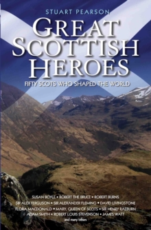 Great Scottish Heroes : Fifty Scots Who Shaped the World, Paperback Book