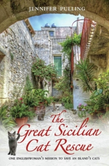 The Great Sicilian Cat Rescue : One English Woman's Mission to Save an Island's Cats, Paperback Book