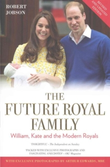 The Modern Royal Family : William, Kate and the Modern Royals, Hardback Book