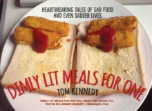 Dimly Lit Meals for One : Heartbreaking Tales of Sad Food and Even Sadder Lives, Hardback Book