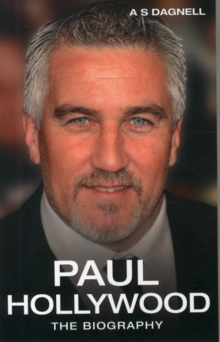 Paul Hollywood : The Biography, Paperback Book