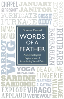 Words of a Feather : An Etymological Explanation of Astonishing Word Pairs, Hardback Book