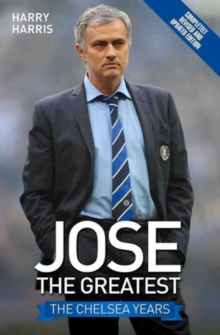 Jose The Greatest : The Chelsea Years, Paperback / softback Book