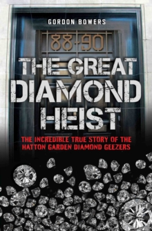 The Great Diamond Heist : The Incredible True Story of the Hatton Garden Robbery, Paperback / softback Book
