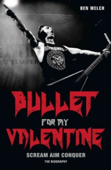 Bullet for My Valentine : Scream, Aim, Conquer, Paperback / softback Book