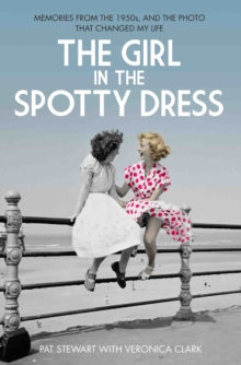 The Girl in the Spotty Dress : Memories from the 1950s, and the Photo That Changed My Life, Paperback Book