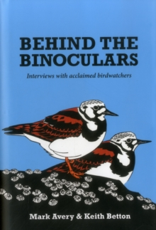 Behind the Binoculars : Interviews with Acclaimed Birdwatchers, Hardback Book