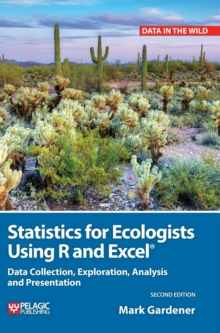 Statistics for Ecologists Using R and Excel : Data Collection, Exploration, Analysis and Presentation, Hardback Book