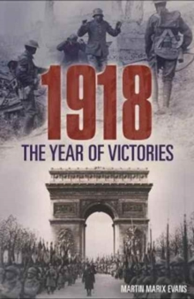 1918 The Year of Victories, Paperback Book