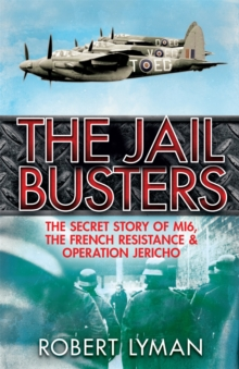 The Jail Busters : The Secret Story of MI6, the French Resistance and Operation Jericho, Paperback / softback Book