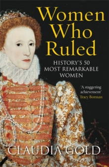 Women Who Ruled : History's 50 Most Remarkable Women, Paperback / softback Book