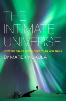 The Intimate Universe : How the Stars are Closer Than You Think, Paperback Book